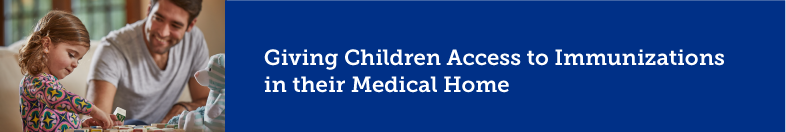 Giving children access to Immunizations in their medical home