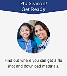 Flu Season! Get Ready! Find out where you can get a flu shot and download materials.