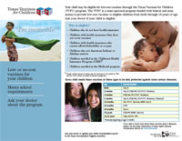 "Compelling, eye-catching brochure gives parents information about the Texas Vaccines for Children (TVFC) program. It is easy-to-read. It describes the program and eligibility criteria. It includes a ""simplified"" recommended schedule for vaccines."