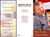 Every parent with infants and young children needs this message. Pictures of beautiful infants and children adorn this colorful brochure and emphasize the need for vaccinations. The different vaccines are listed. The message is that vaccines received on time ensure good health. A simplified recommended schedule is provided. Information includes availability of free or low-cost vaccinations. Parents receive encouragement to build their child's health through timely vaccination.